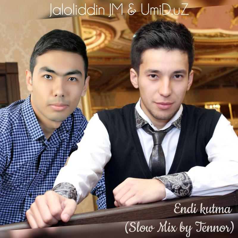 Jaloliddin JM & UmiD.uZ - Endi kutma (Slow Mix by Tennor)