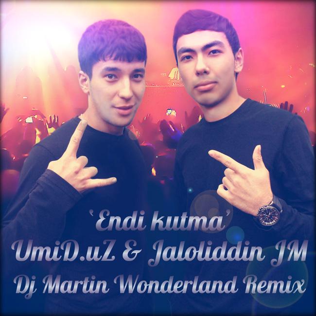 UmiD.uZ & Jaloliddin JM - Endi kutma (Remix by Martin Wonderland)